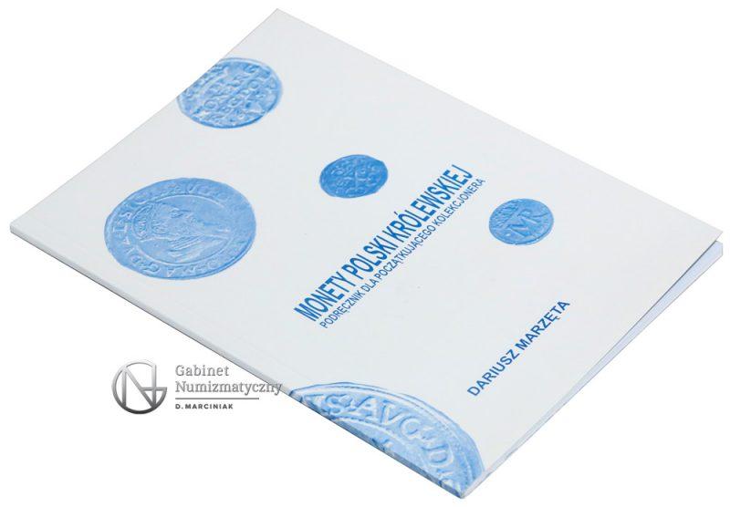 Książka Monety Polski Królewskiej podręcznik dla początkującego kolekcjonera Dariusz Marzęta